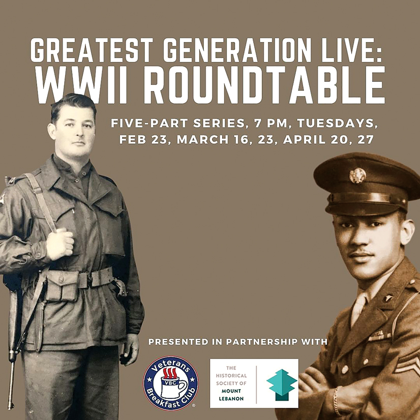 Old photo of two men with text in background: Greatest Generation live: WWII RoundtableFive-part series, 7pm, Tuesdays, Feb 23, March 16, 23, April 20, 27. Presented in partnership with Veterans Breakfast club, and The Historical Society of Mount Lebanon